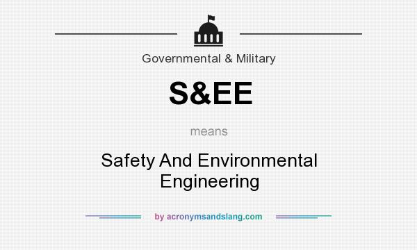What does S&EE mean? It stands for Safety And Environmental Engineering