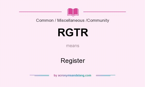 What does RGTR mean? It stands for Register