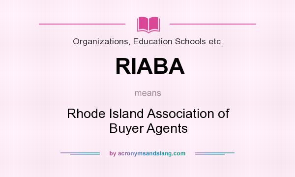 What does RIABA mean? It stands for Rhode Island Association of Buyer Agents