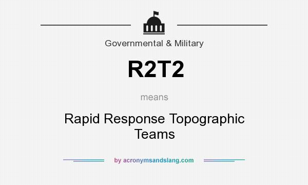 What does R2T2 mean? It stands for Rapid Response Topographic Teams
