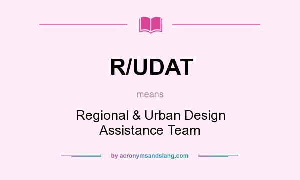 What does R/UDAT mean? It stands for Regional & Urban Design Assistance Team