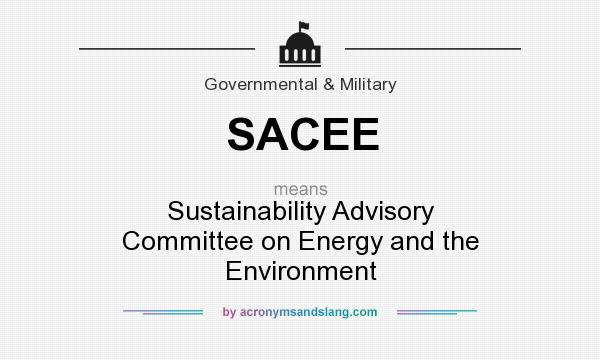 What does SACEE mean? It stands for Sustainability Advisory Committee on Energy and the Environment