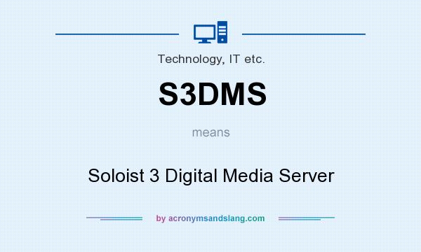 What does S3DMS mean? It stands for Soloist 3 Digital Media Server