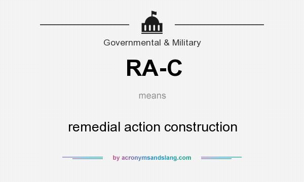 What does RA-C mean? It stands for remedial action construction