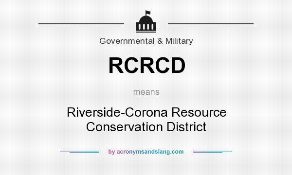 What does RCRCD mean? It stands for Riverside-Corona Resource Conservation District