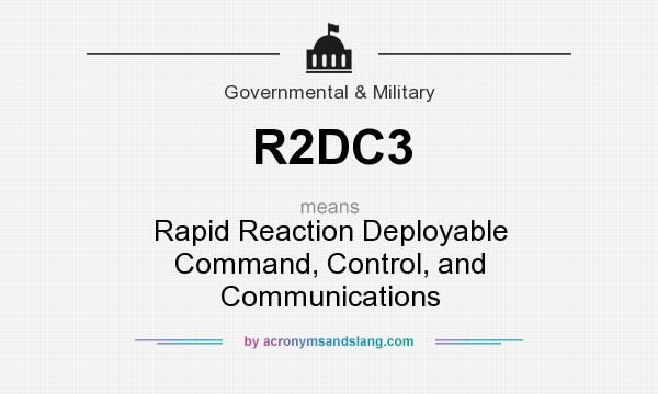 What does R2DC3 mean? It stands for Rapid Reaction Deployable Command, Control, and Communications
