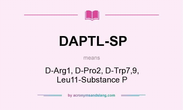 What does DAPTL-SP mean? It stands for D-Arg1, D-Pro2, D-Trp7,9, Leu11-Substance P