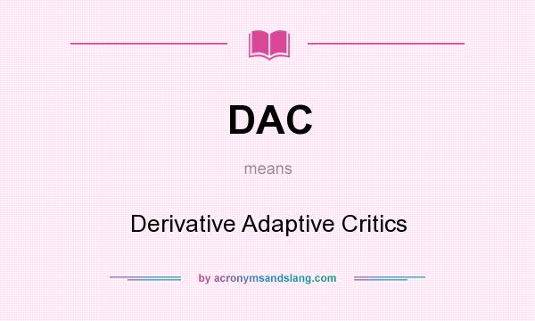 What does DAC mean? It stands for Derivative Adaptive Critics