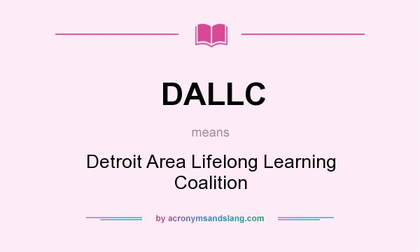 What does DALLC mean? It stands for Detroit Area Lifelong Learning Coalition