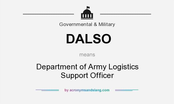 What does DALSO mean? It stands for Department of Army Logistics Support Officer