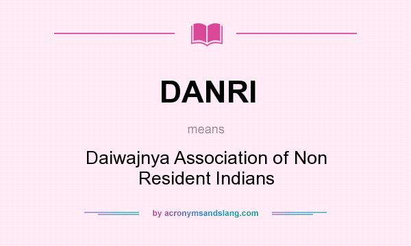 What does DANRI mean? It stands for Daiwajnya Association of Non Resident Indians