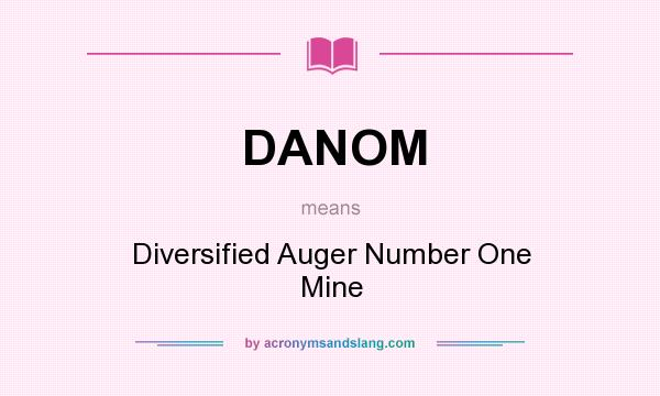 What does DANOM mean? It stands for Diversified Auger Number One Mine