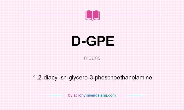 What does D-GPE mean? It stands for 1,2-diacyl-sn-glycero-3-phosphoethanolamine