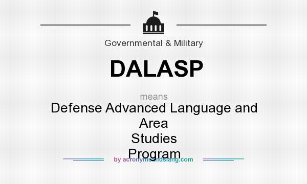 What does DALASP mean? It stands for Defense Advanced Language and Area Studies Program