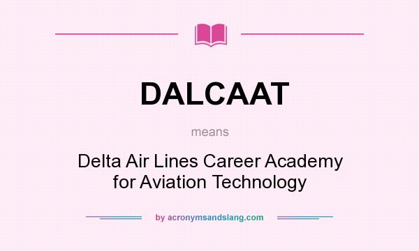 What does DALCAAT mean? It stands for Delta Air Lines Career Academy for Aviation Technology