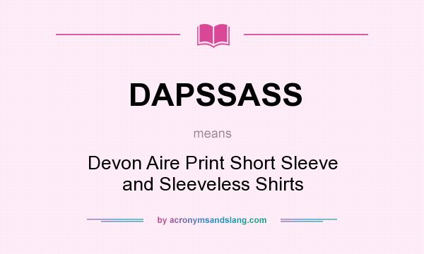 What does DAPSSASS mean? It stands for Devon Aire Print Short Sleeve and Sleeveless Shirts