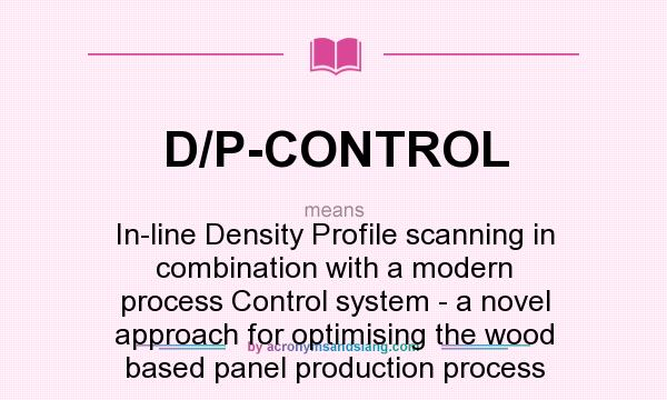 What does D/P-CONTROL mean? It stands for In-line Density Profile scanning in combination with a modern process Control system - a novel approach for optimising the wood based panel production process