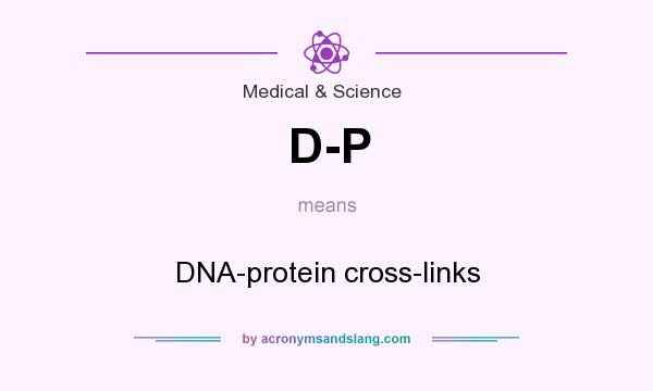 What does D-P mean? It stands for DNA-protein cross-links