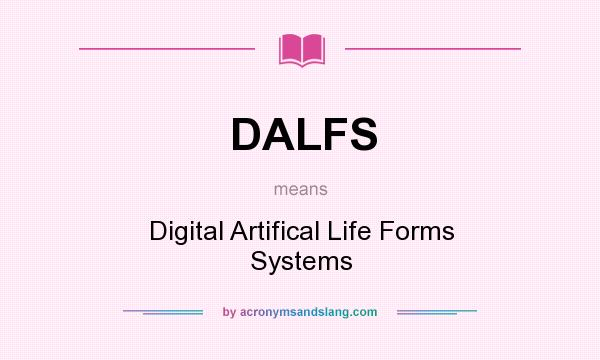What does DALFS mean? It stands for Digital Artifical Life Forms Systems