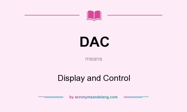 What does DAC mean? It stands for Display and Control