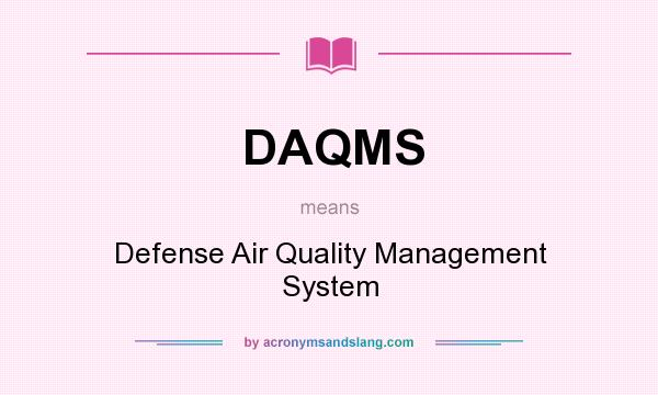 What does DAQMS mean? It stands for Defense Air Quality Management System