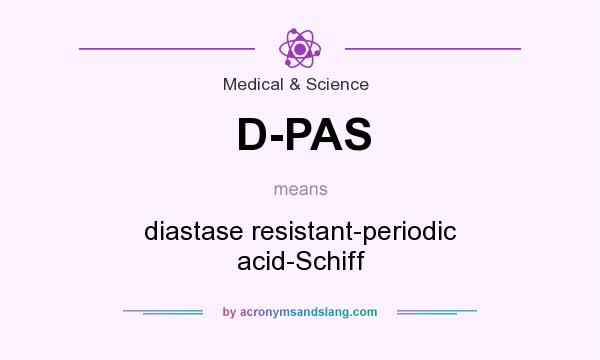 What does D-PAS mean? It stands for diastase resistant-periodic acid-Schiff