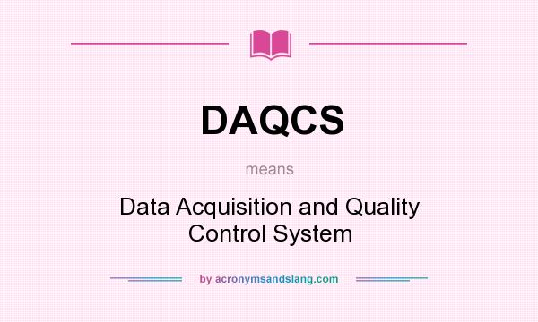 What does DAQCS mean? It stands for Data Acquisition and Quality Control System