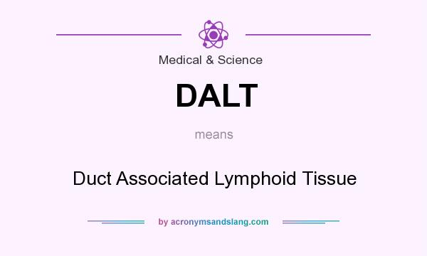 What does DALT mean? It stands for Duct Associated Lymphoid Tissue