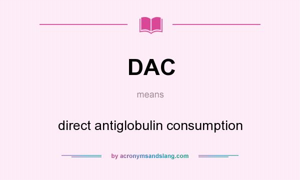 What does DAC mean? It stands for direct antiglobulin consumption