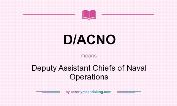 What does D/ACNO mean? It stands for Deputy Assistant Chiefs of Naval Operations