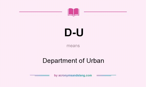 What does D-U mean? It stands for Department of Urban