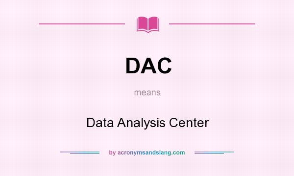 What does DAC mean? It stands for Data Analysis Center