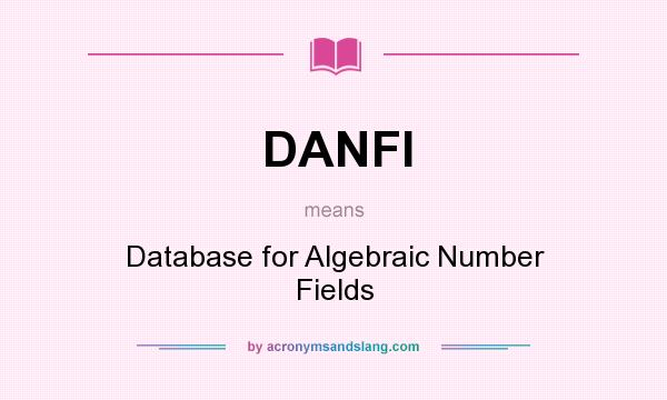 What does DANFI mean? It stands for Database for Algebraic Number Fields