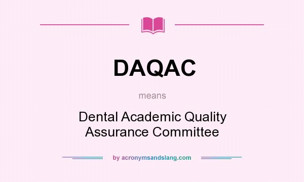 What does DAQAC mean? It stands for Dental Academic Quality Assurance Committee