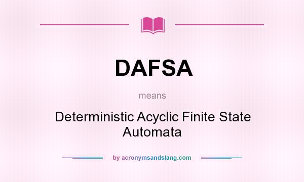 What does DAFSA mean? It stands for Deterministic Acyclic Finite State Automata