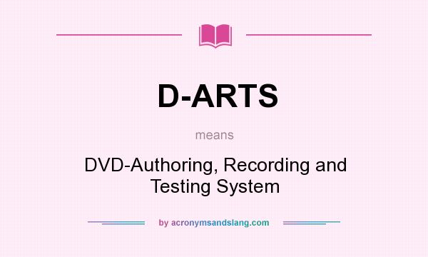 What does D-ARTS mean? It stands for DVD-Authoring, Recording and Testing System