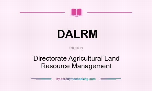 What does DALRM mean? It stands for Directorate Agricultural Land Resource Management