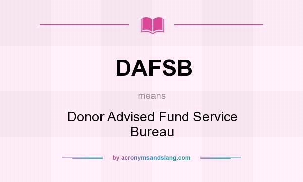 What does DAFSB mean? It stands for Donor Advised Fund Service Bureau