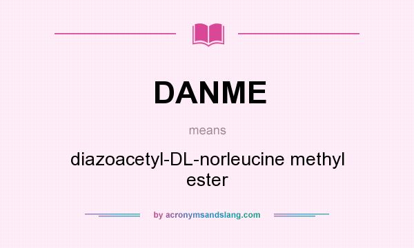 What does DANME mean? It stands for diazoacetyl-DL-norleucine methyl ester