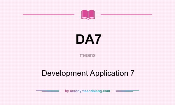 What does DA7 mean? It stands for Development Application 7