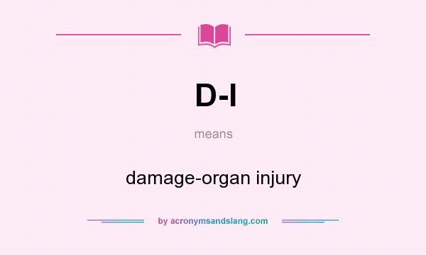 What does D-I mean? It stands for damage-organ injury