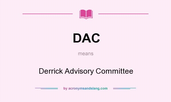 What does DAC mean? It stands for Derrick Advisory Committee