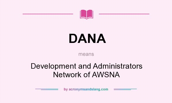 What does DANA mean? It stands for Development and Administrators Network of AWSNA