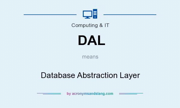 What does DAL mean? It stands for Database Abstraction Layer