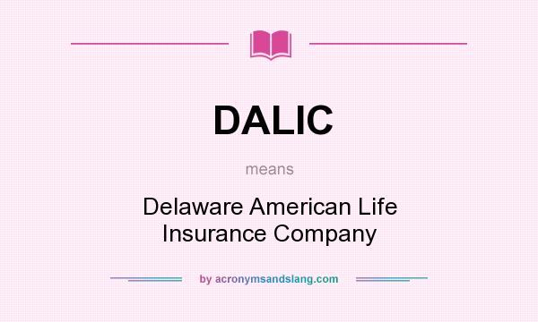 What does DALIC mean? It stands for Delaware American Life Insurance Company