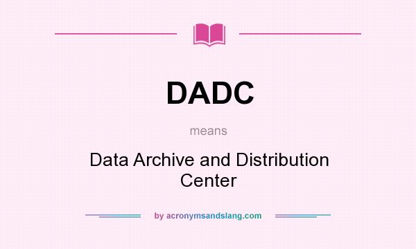 What does DADC mean? It stands for Data Archive and Distribution Center