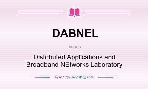 What does DABNEL mean? It stands for Distributed Applications and Broadband NEtworks Laboratory