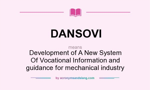 What does DANSOVI mean? It stands for Development of A New System Of Vocational Information and guidance for mechanical industry