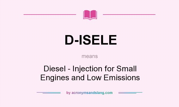 What does D-ISELE mean? It stands for Diesel - Injection for Small Engines and Low Emissions