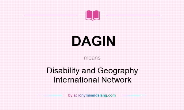 What does DAGIN mean? It stands for Disability and Geography International Network